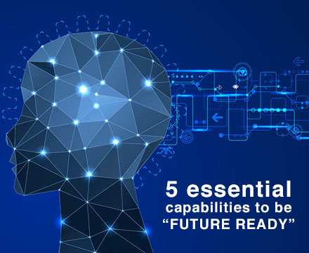 "5 essential capabilities to be ""FUTURE READY"""